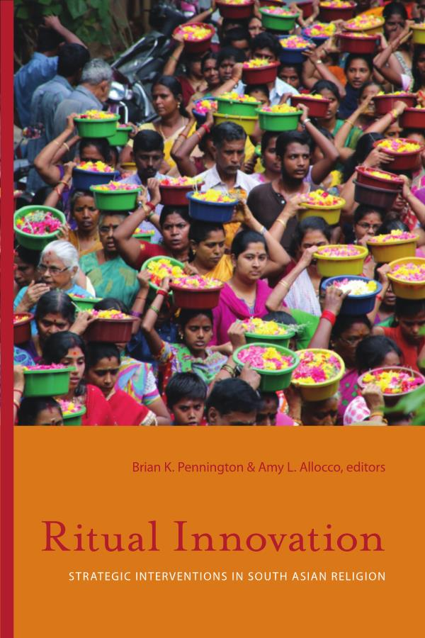 Ritual Innovation: Strategic Interventions in South Asian Religions