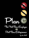 Plan C: The Full-Time Employee and Part-Time Entrepreneur by Erin Albert