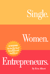 Single. Women. Entrepreneurs. by Erin Albert