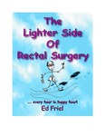 The Lighter Side of Rectal Surgery by Ed Friel