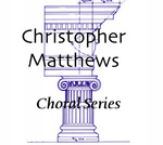 Christopher Matthews Choral Series