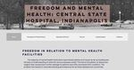 Freedom and Mental Health: Central State Hospital, Indianapolis by Makayla Melton, Shelby Skaggs, Karina Latsko, and Tyler Kryszyn